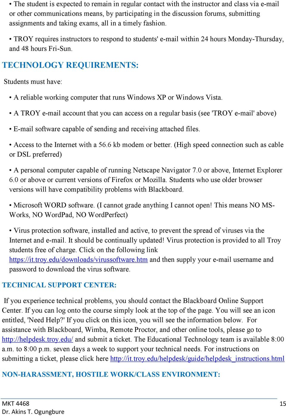 TECHNOLOGY REQUIREMENTS: Students must have: A reliable working computer that runs Windows XP or Windows Vista.