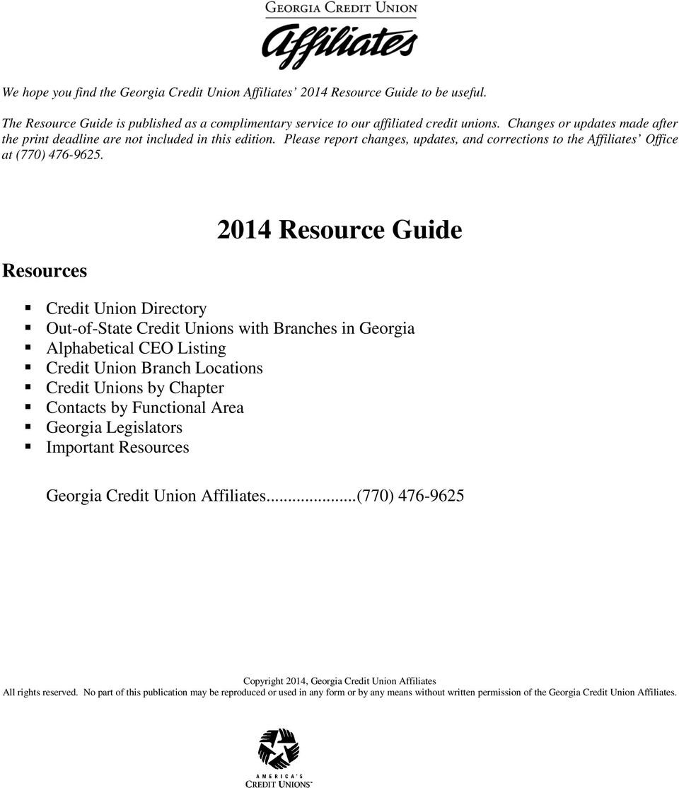 Resources 2014 Resource Guide Credit Union Directory Out-of-State Credit Unions with Branches in Georgia Alphabetical CEO Listing Credit Union Branch Locations Credit Unions by Chapter Contacts by