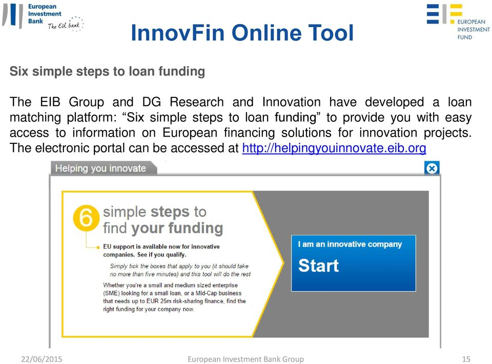 you with easy access to information on European financing solutions for innovation projects.