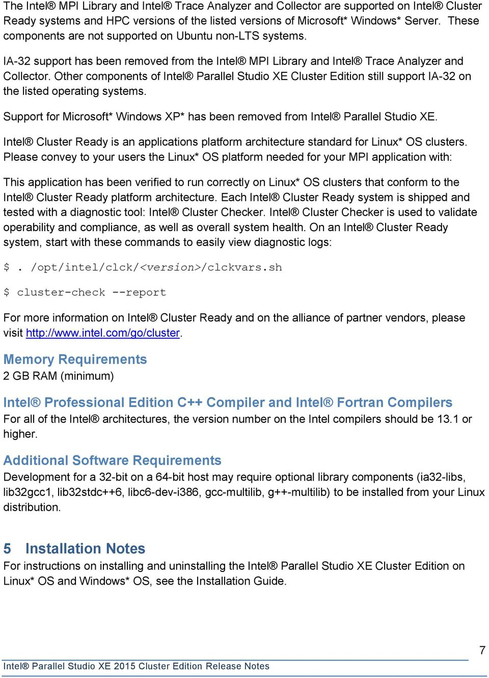 Other components of Intel Parallel Studio XE Cluster Edition still support IA-32 on the listed operating systems. Support for Microsoft* Windows XP* has been removed from Intel Parallel Studio XE.