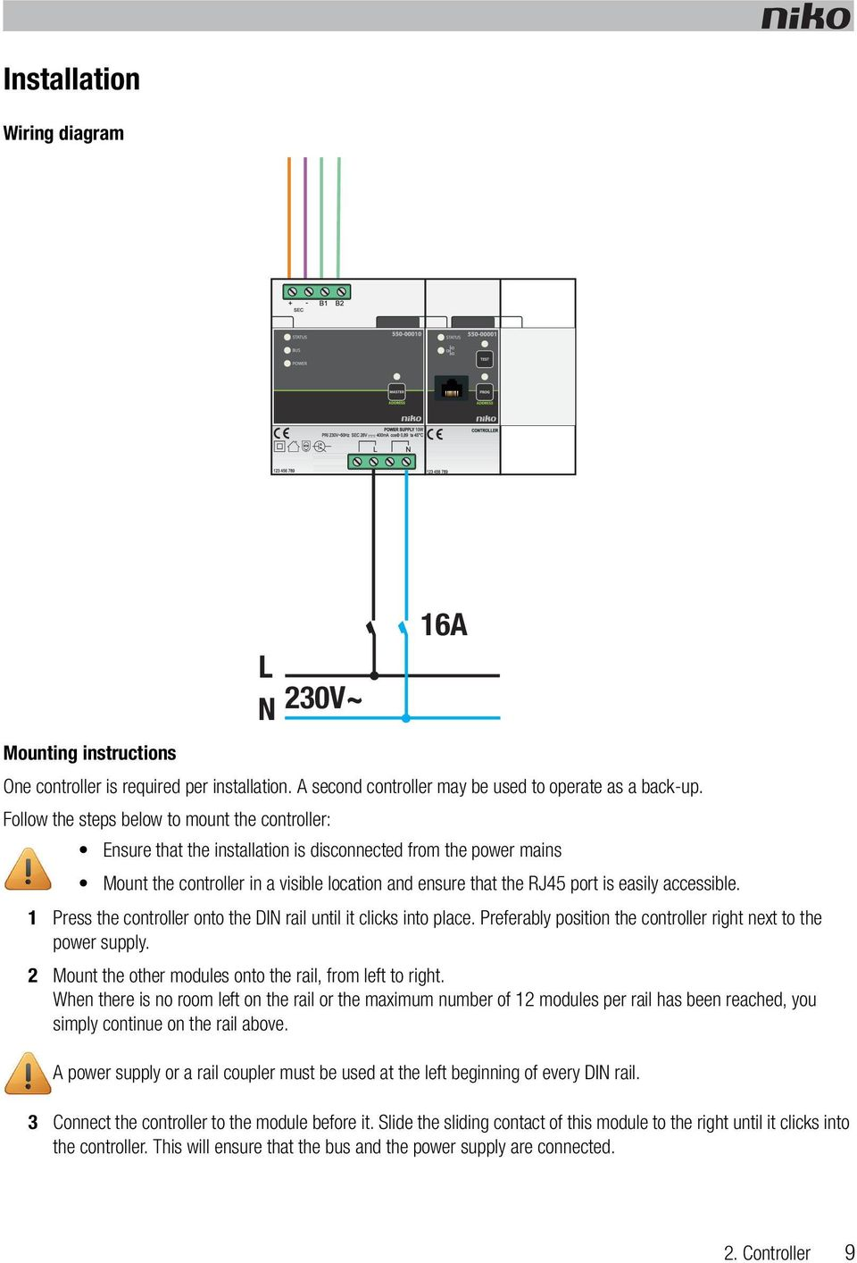 accessible. 1 Press the controller onto the DIN rail until it clicks into place. Preferably position the controller right next to the power supply.
