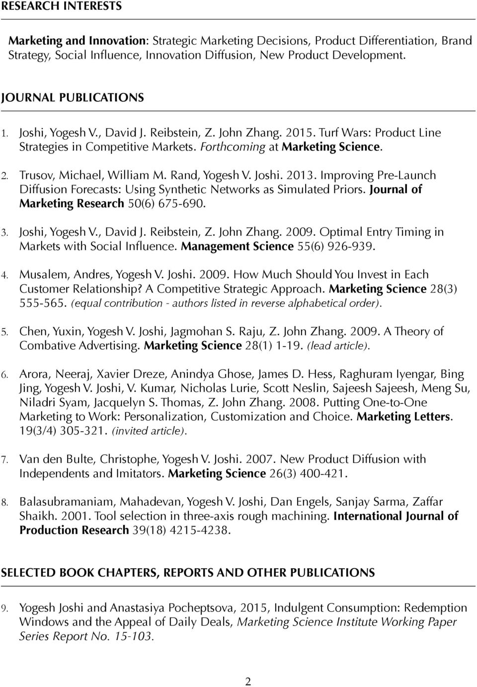 Rand, Yogesh V. Joshi. 2013. Improving Pre-Launch Diffusion Forecasts: Using Synthetic Networks as Simulated Priors. Journal of Marketing Research 50(6) 675-690. 3. Joshi, Yogesh V., David J.