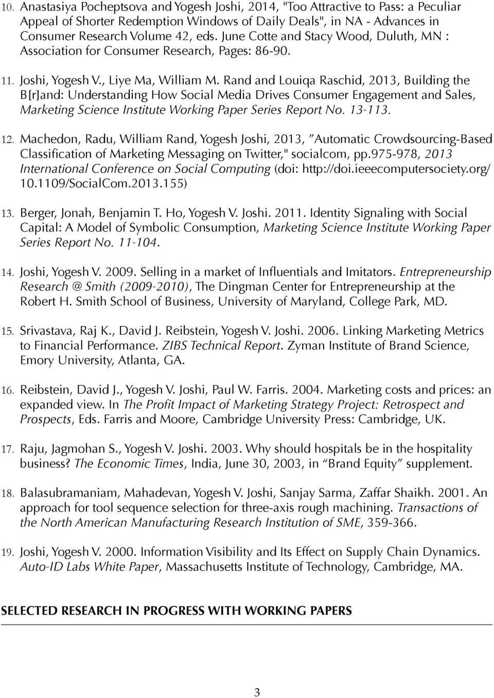 Rand and Louiqa Raschid, 2013, Building the B[r]and: Understanding How Social Media Drives Consumer Engagement and Sales, Marketing Science Institute Working Paper Series Report No. 13-113. 12.