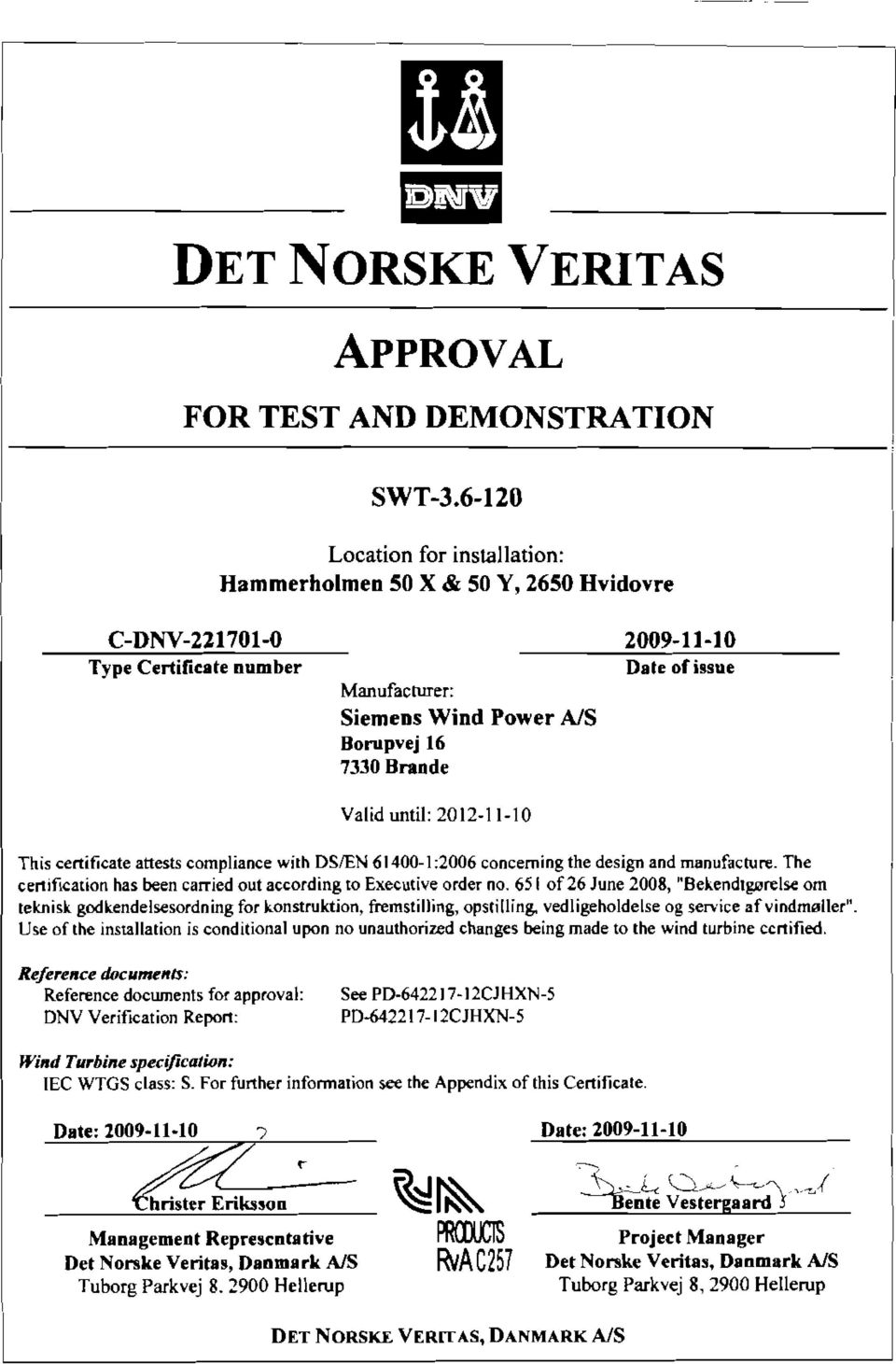 issue This certificate attests compliance with DSIEN 61400-1 :2006 concerning the design and manufacture. The certification has been carried out according to Executive order no.