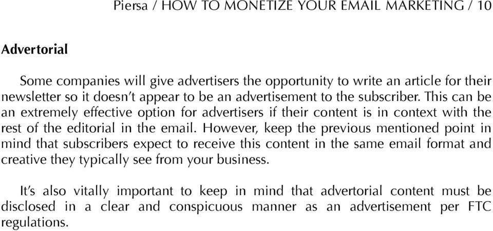 This can be an extremely effective option for advertisers if their content is in context with the rest of the editorial in the email.