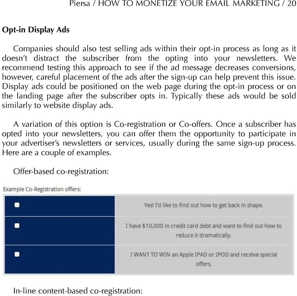Display ads could be positioned on the web page during the opt-in process or on the landing page after the subscriber opts in. Typically these ads would be sold similarly to website display ads.