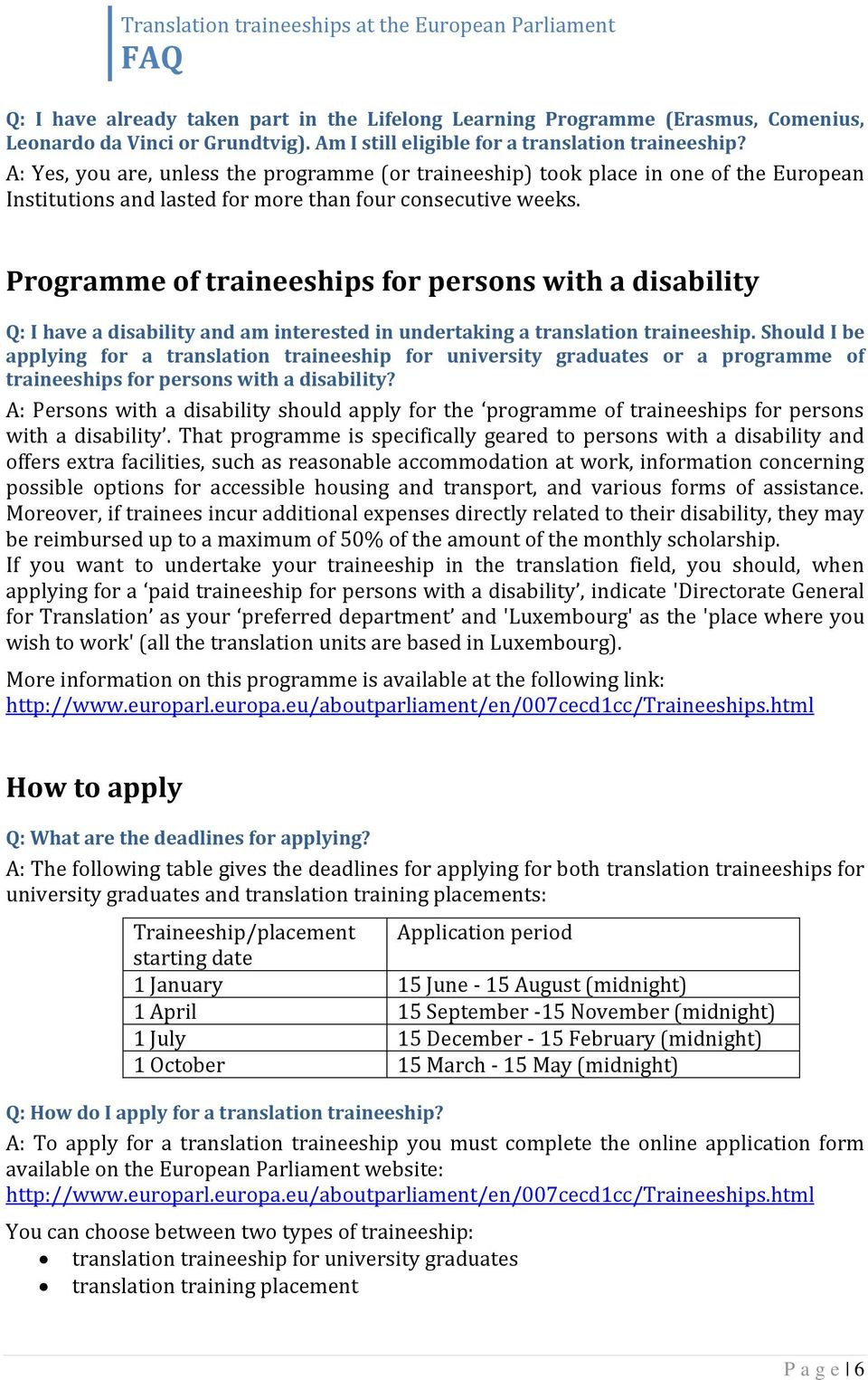 Programme of traineeships for persons with a disability Q: I have a disability and am interested in undertaking a translation traineeship.