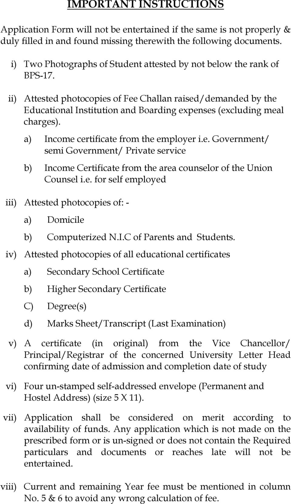 ii) Attested photocopies of Fee Challan raised/demanded by the Educational Institution and Boarding expenses (excluding meal charges). a) Income certificate from the employer i.e. Government/ semi Government/ Private service b) Income Certificate from the area counselor of the Union Counsel i.