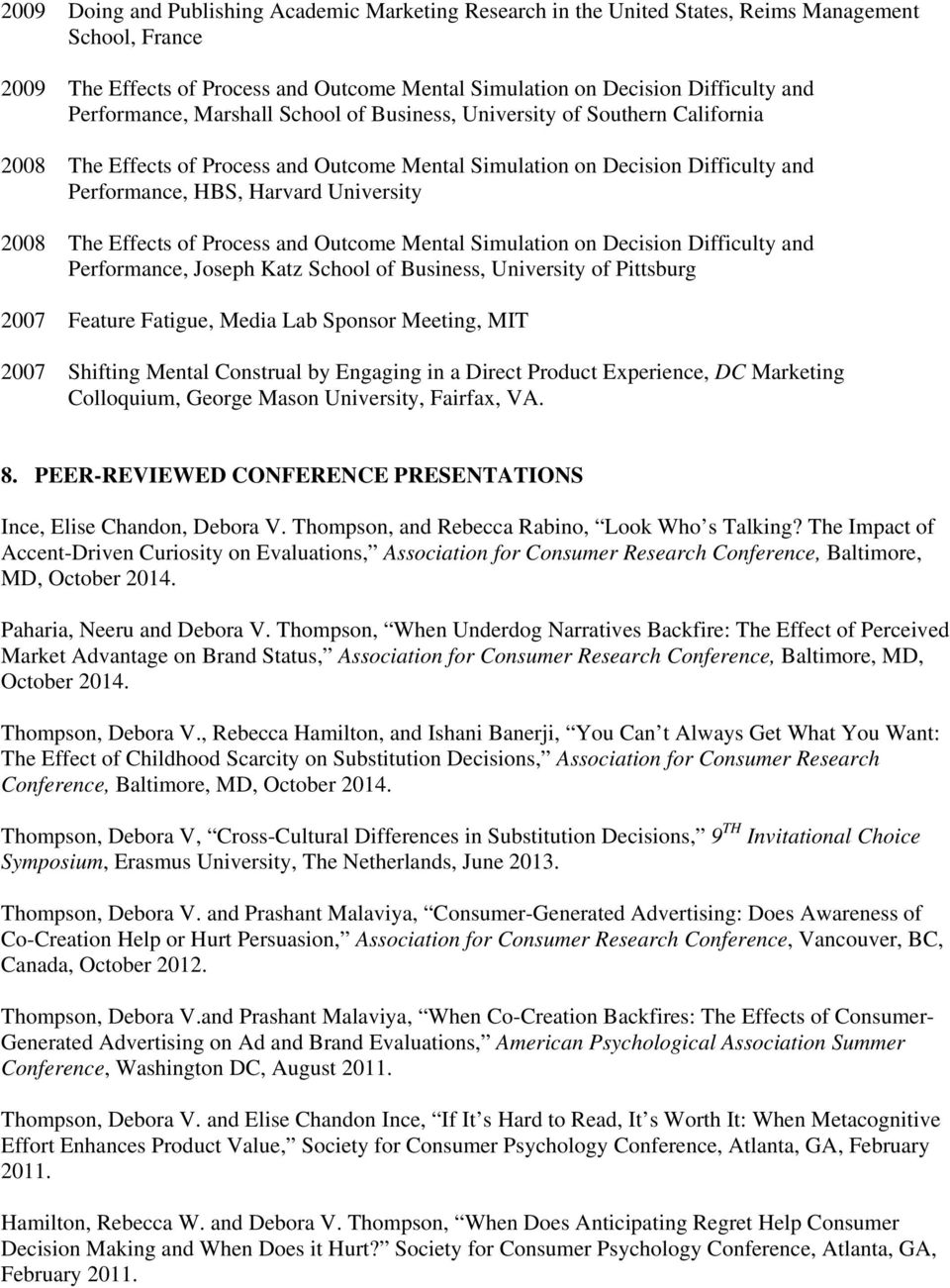 2008 The Effects of Process and Outcome Mental Simulation on Decision Difficulty and Performance, Joseph Katz School of Business, University of Pittsburg 2007 Feature Fatigue, Media Lab Sponsor