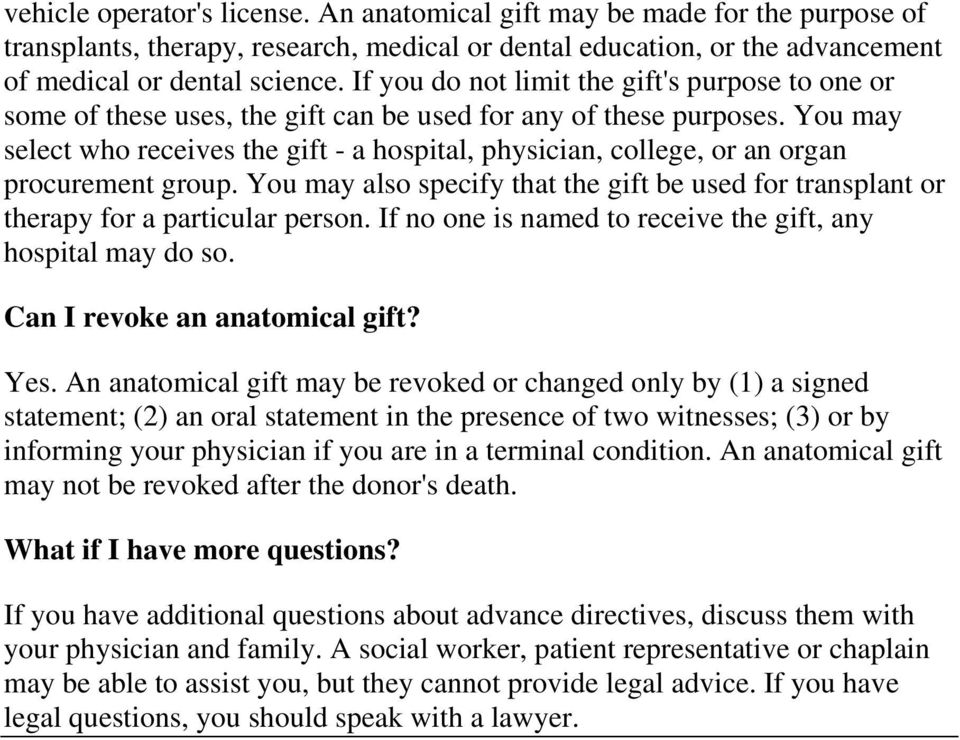 You may select who receives the gift - a hospital, physician, college, or an organ procurement group. You may also specify that the gift be used for transplant or therapy for a particular person.