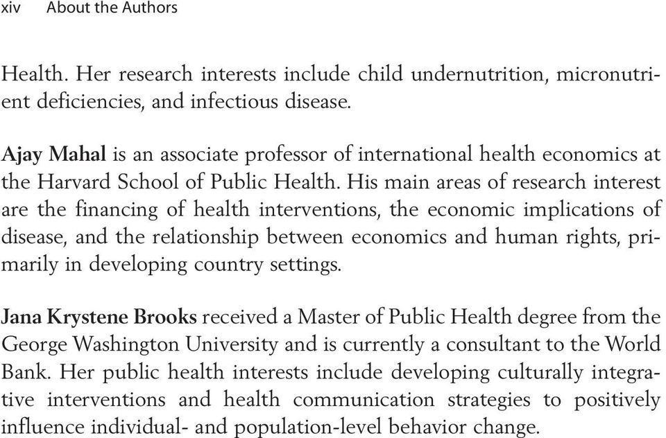 His main areas of research interest are the financing of health interventions, the economic implications of disease, and the relationship between economics and human rights, primarily in developing