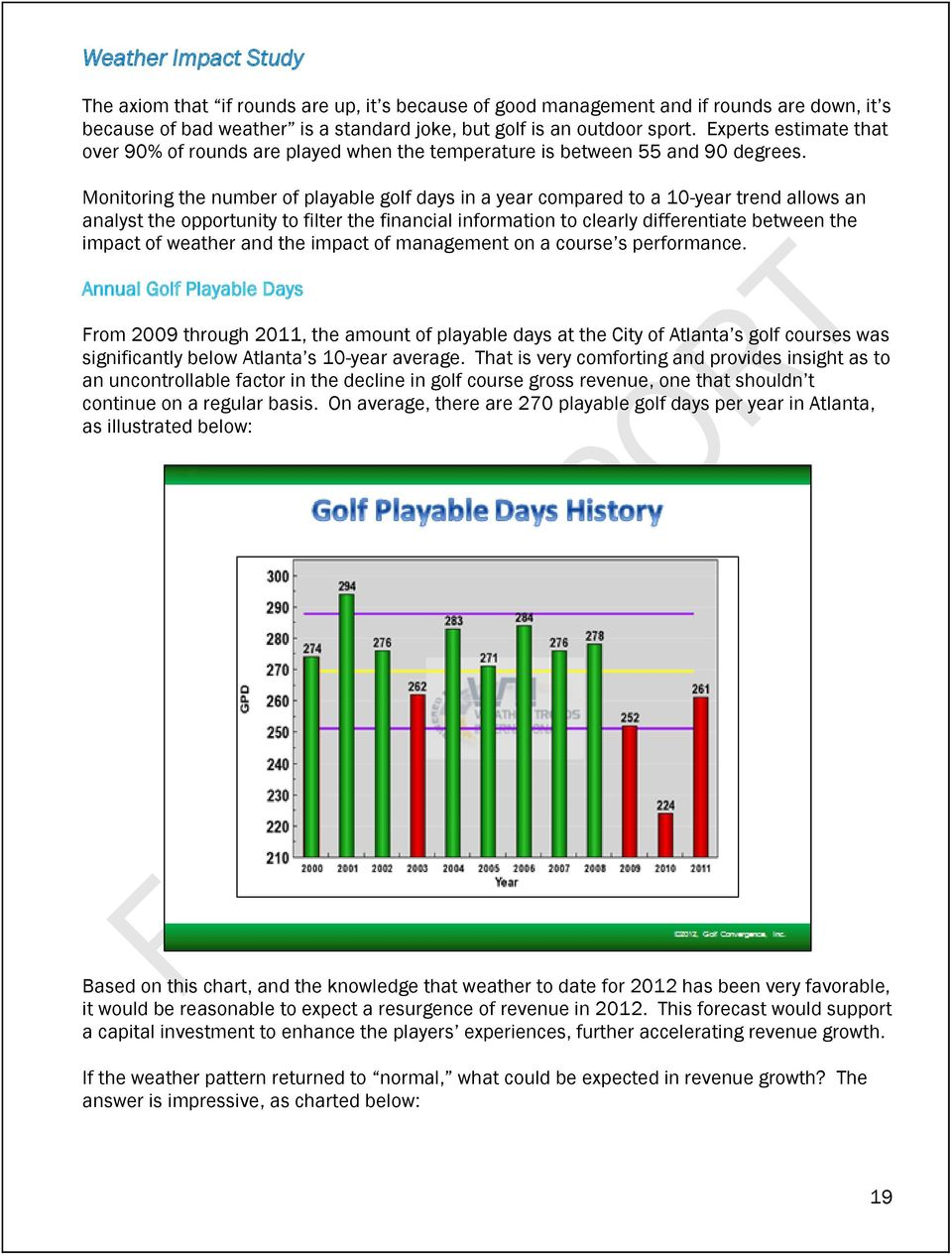 Monitoring the number of playable golf days in a year compared to a 10-year trend allows an analyst the opportunity to filter the financial information to clearly differentiate between the impact of