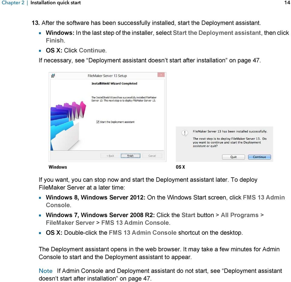 If necessary, see Deployment assistant doesn t start after installation on page 47. Windows OS X If you want, you can stop now and start the Deployment assistant later.