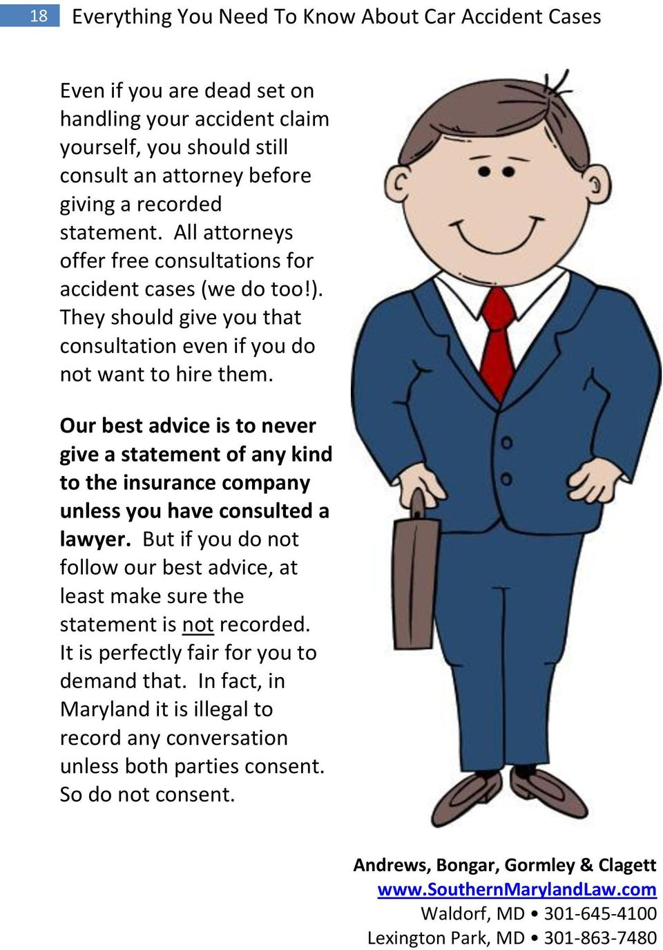 Our best advice is to never give a statement of any kind to the insurance company unless you have consulted a lawyer.