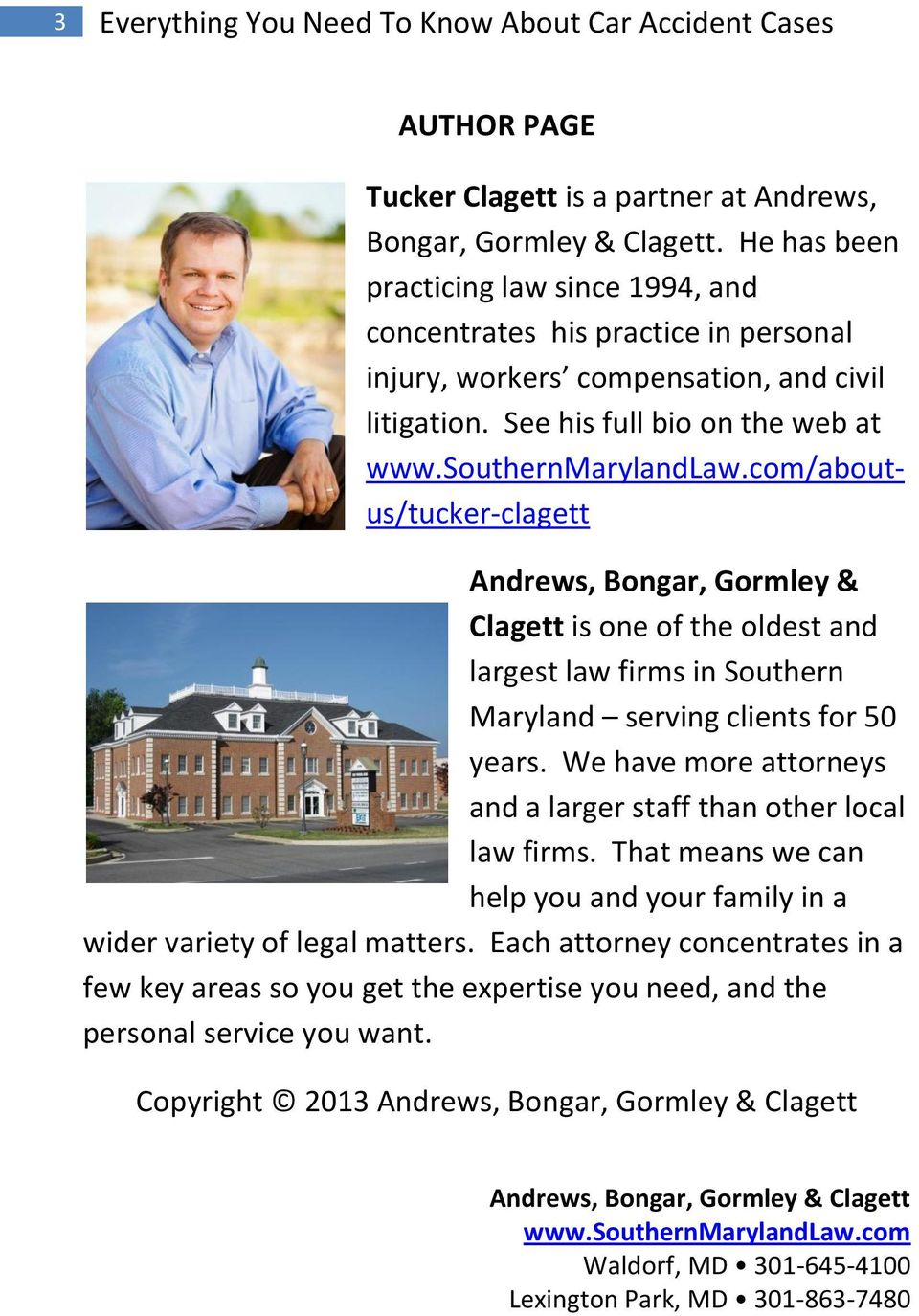 See his full bio on the web at /aboutus/tucker-clagett Andrews, Bongar, Gormley & Clagett is one of the oldest and largest law firms in Southern Maryland serving clients for 50 years.