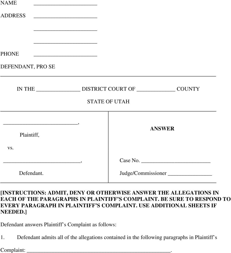 COMPLAINT. BE SURE TO RESPOND TO EVERY PARAGRAPH IN PLAINTIFF S COMPLAINT. USE ADDITIONAL SHEETS IF NEEDED.