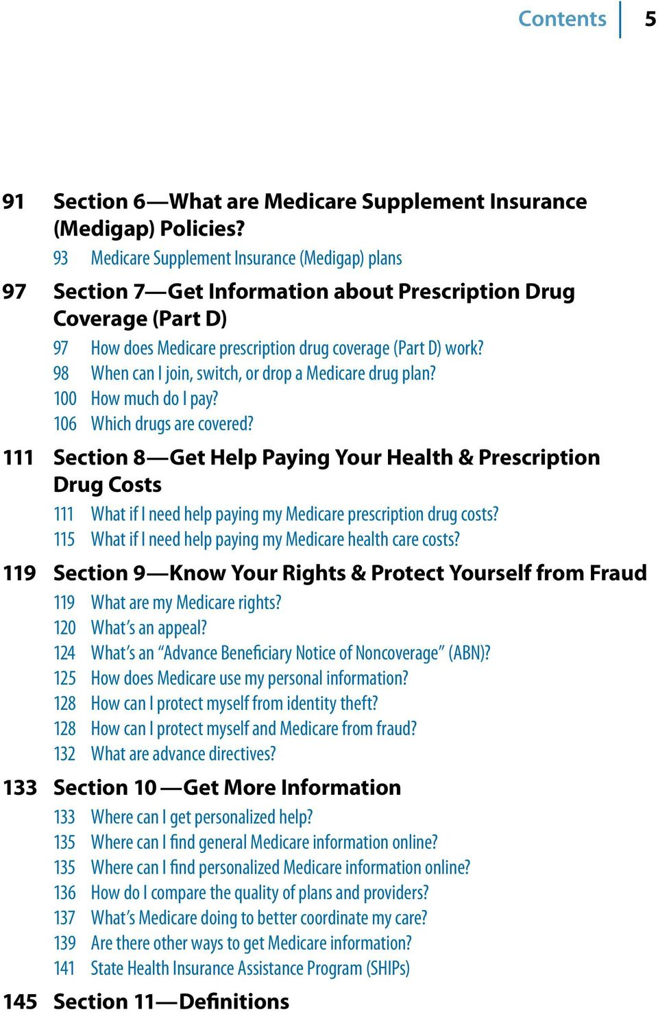 98 When can I join, switch, or drop a Medicare drug plan? 100 How much do I pay? 106 Which drugs are covered?