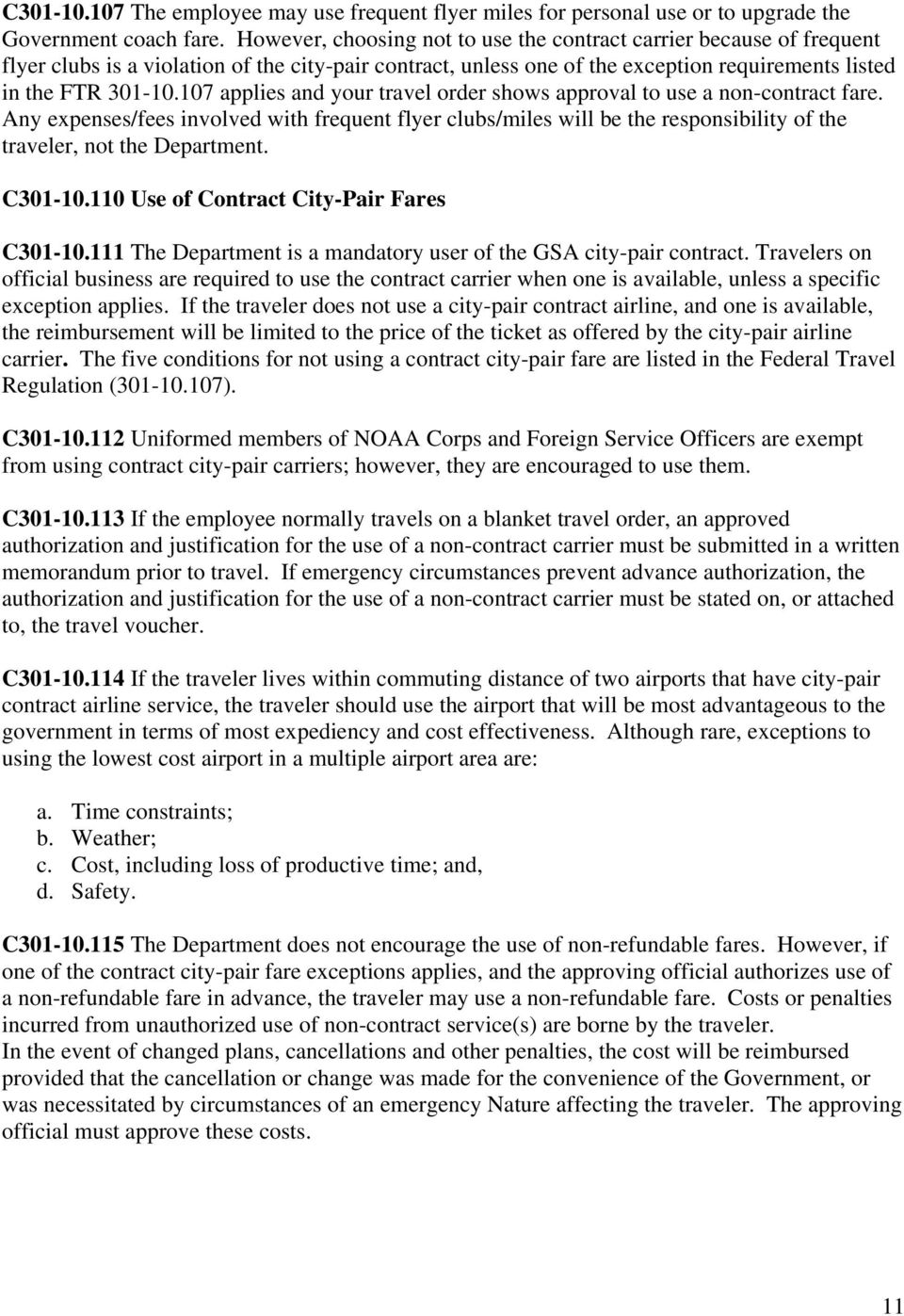 107 applies and your travel order shows approval to use a non-contract fare. Any expenses/fees involved with frequent flyer clubs/miles will be the responsibility of the traveler, not the Department.