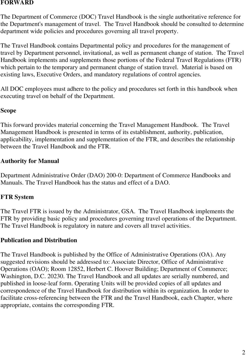 The Travel Handbook contains Departmental policy and procedures for the management of travel by Department personnel, invitational, as well as permanent change of station.