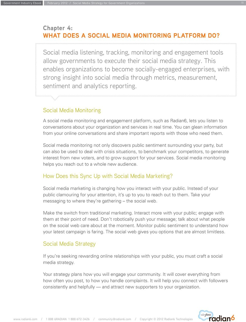 Social Media Monitoring A social media monitoring and engagement platform, such as Radian6, lets you listen to conversations about your organization and services in real time.