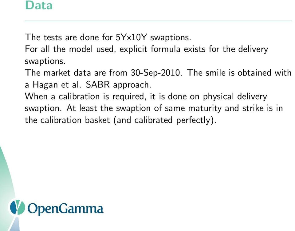 The market data are from 30-Sep-2010. The smile is obtained with a Hagan et al. SABR approach.