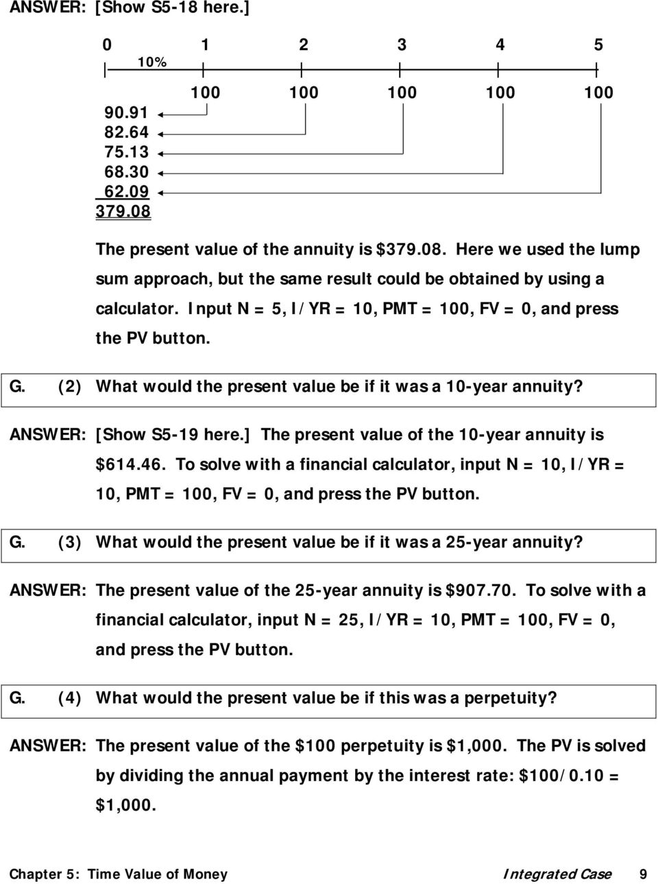 ] The present value of the 10-year annuity is $614.46. To solve with a financial calculator, input N = 10, I/YR = 10, PMT = 100, FV = 0, and press the PV button. G.