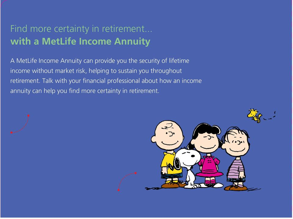 lifetime income without market risk, helping to sustain you throughout retirement.