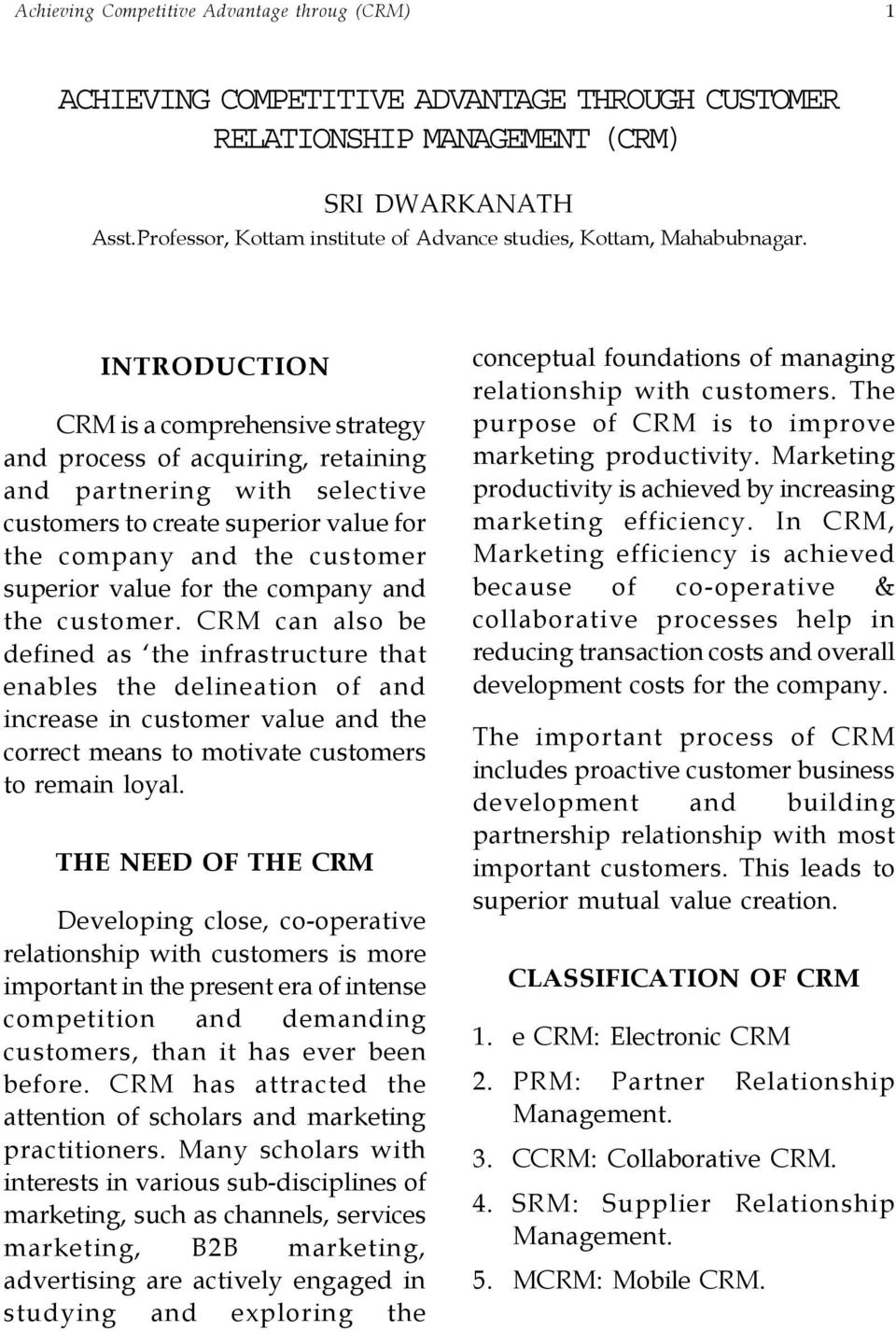 the company and the customer. CRM can also be defined as the infrastructure that enables the delineation of and increase in customer value and the correct means to motivate customers to remain loyal.