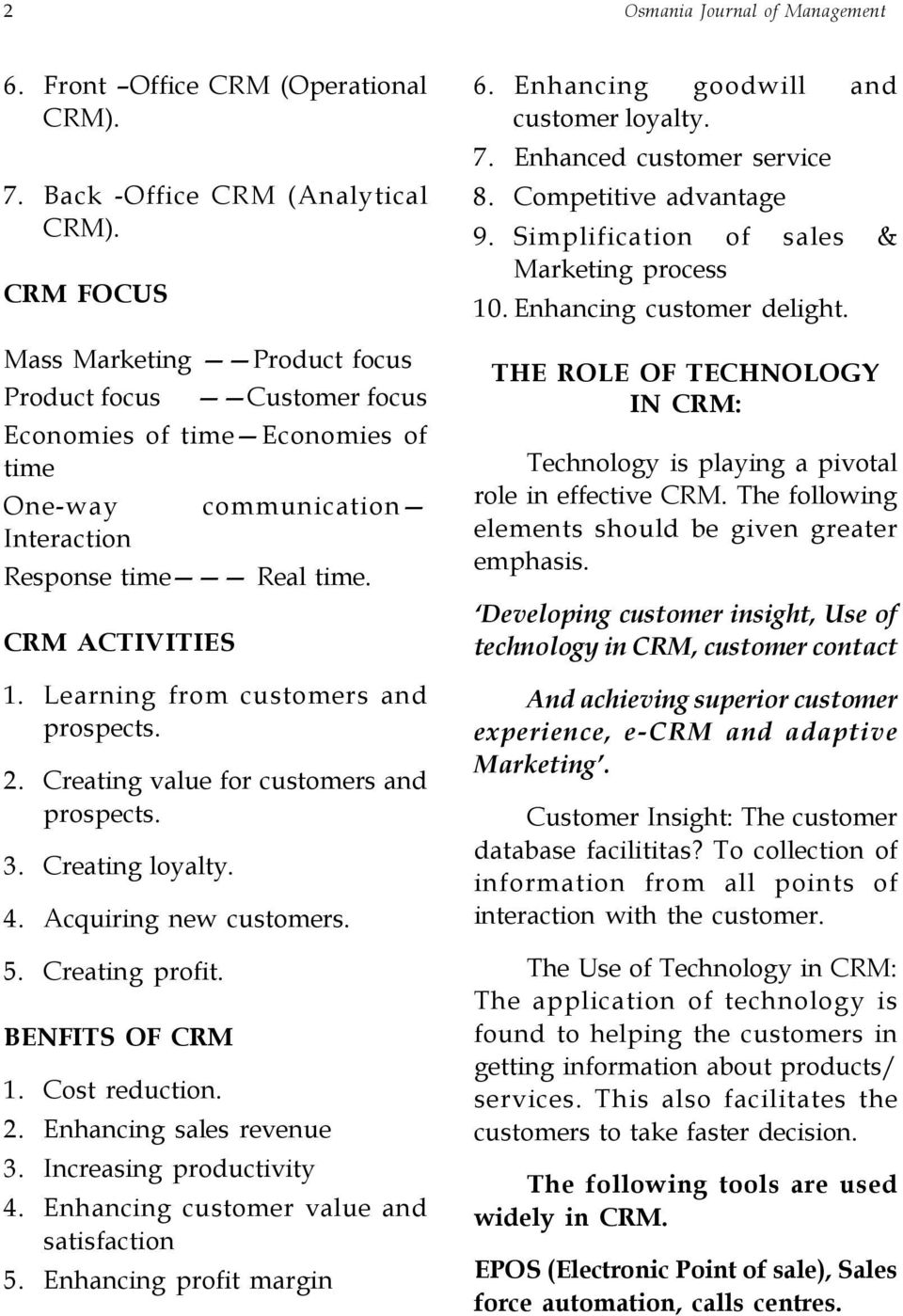 Learning from customers and prospects. 2. Creating value for customers and prospects. 3. Creating loyalty. 4. Acquiring new customers. 5. Creating profit. BENFITS OF CRM 1. Cost reduction. 2. Enhancing sales revenue 3.