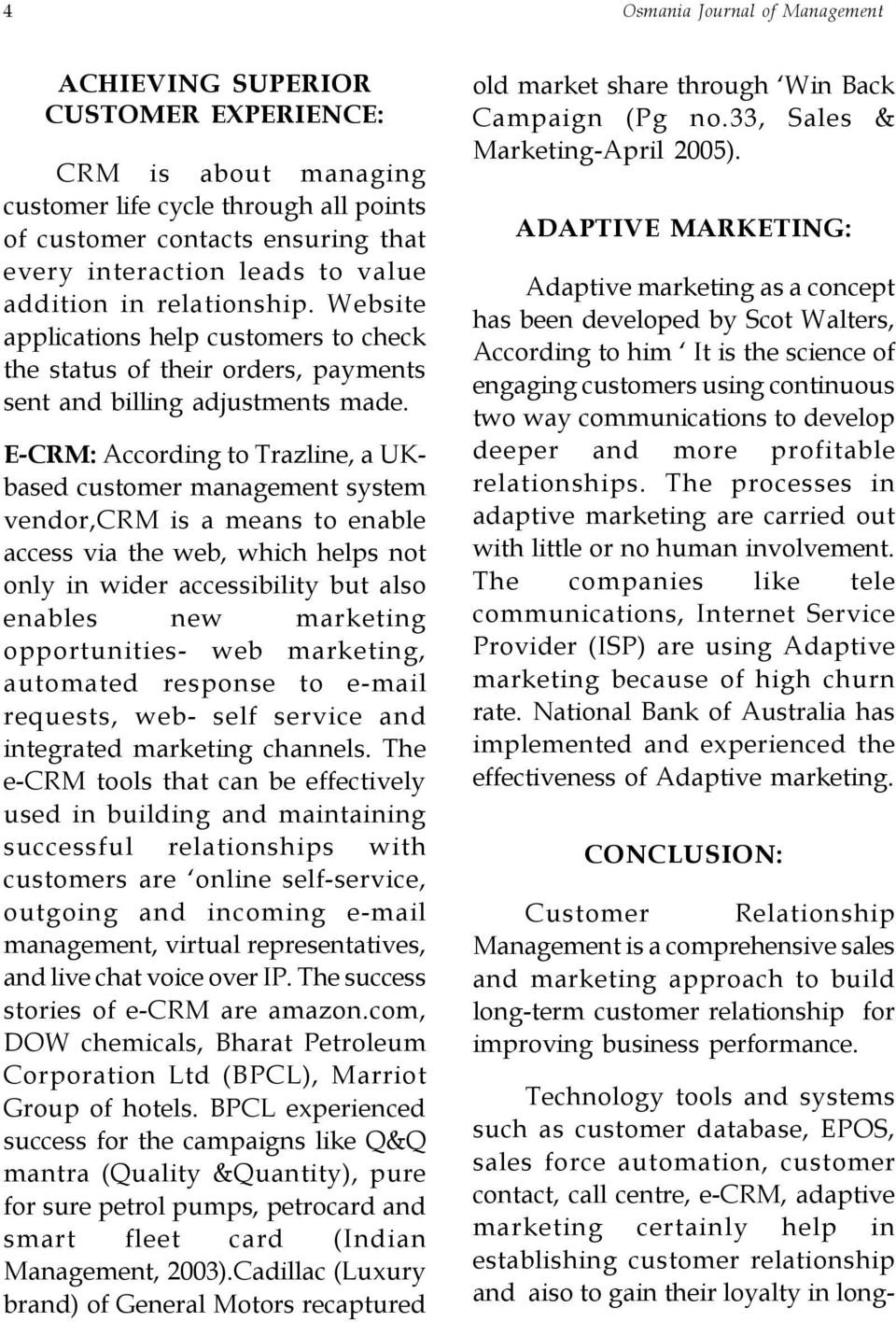 E-CRM: According to Trazline, a UKbased customer management system vendor,crm is a means to enable access via the web, which helps not only in wider accessibility but also enables new marketing
