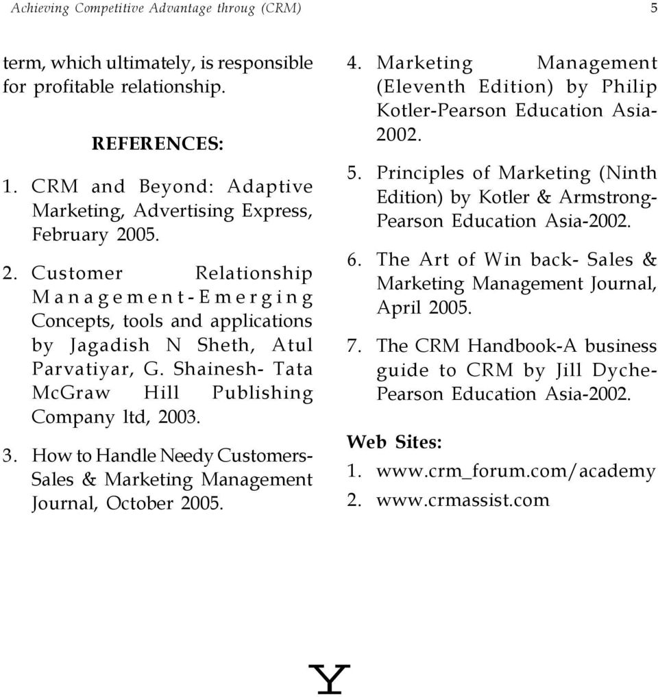 How to Handle Needy Customers- Sales & Marketing Management Journal, October 2005. 4. Marketing Management (Eleventh Edition) by Philip Kotler-Pearson Education Asia- 2002. 5.