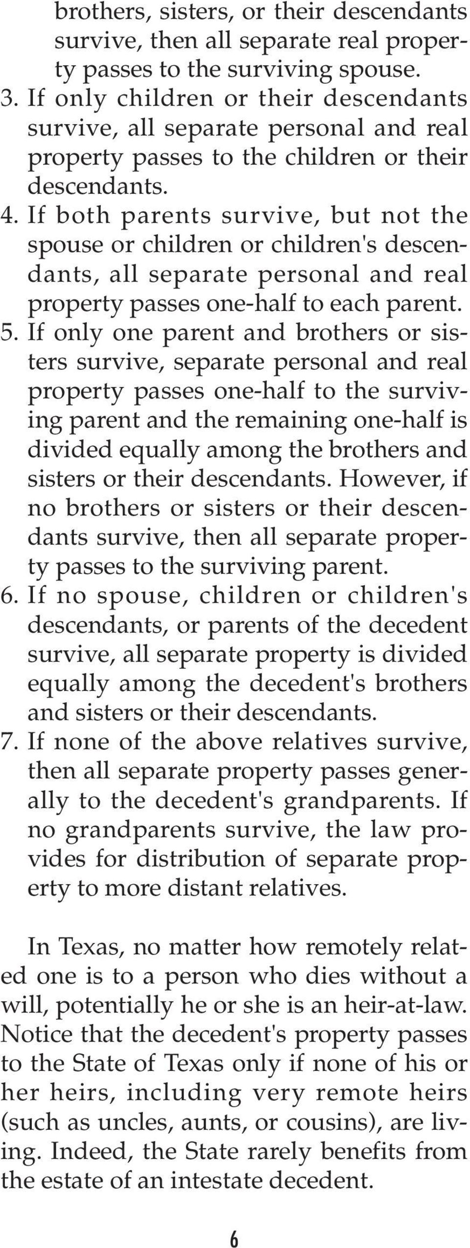 If both parents survive, but not the spouse or children or children's descendants, all separate personal and real property passes one-half to each parent. 5.