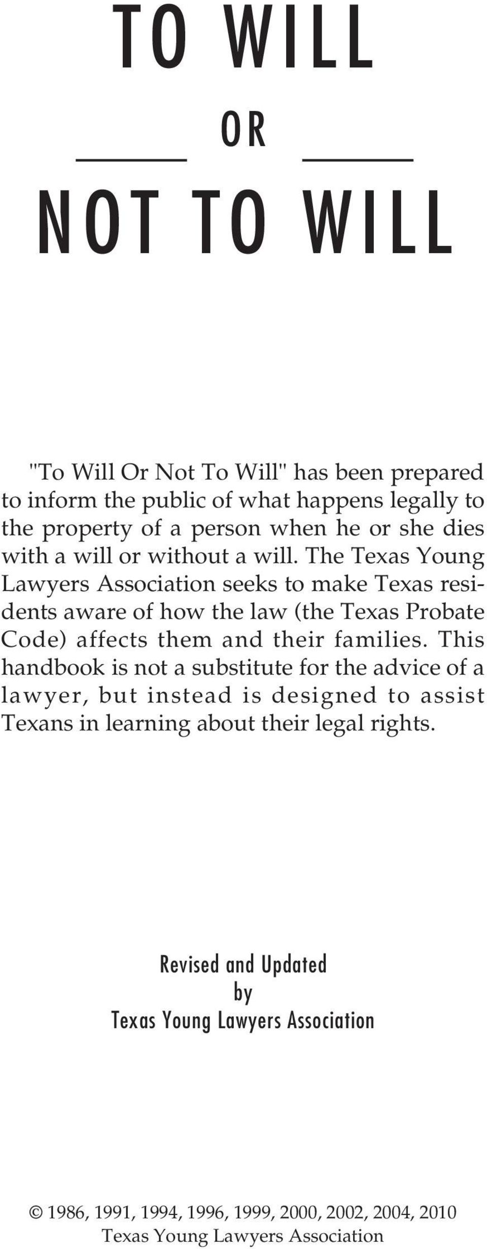 The Texas Young Lawyers Association seeks to make Texas residents aware of how the law (the Texas Probate Code) affects them and their families.