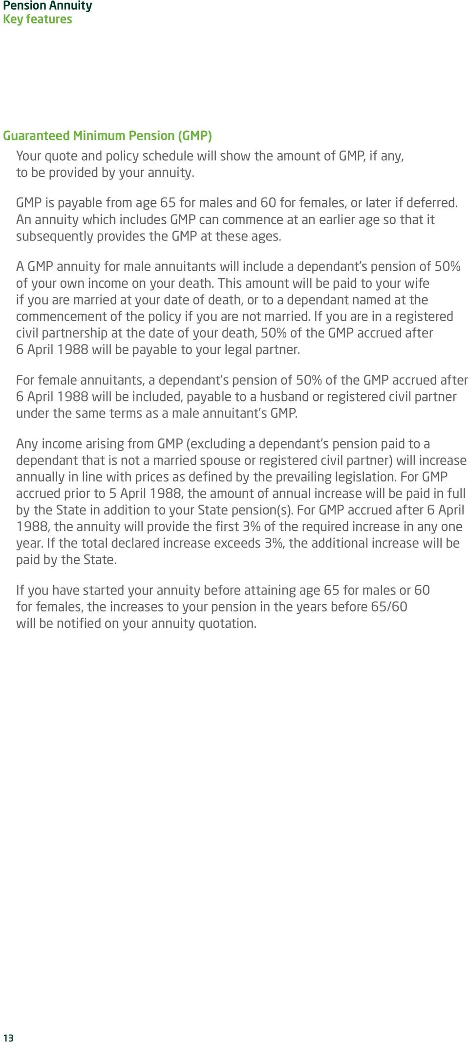 A GMP annuity for male annuitants will include a dependant s pension of 50% of your own income on your death.