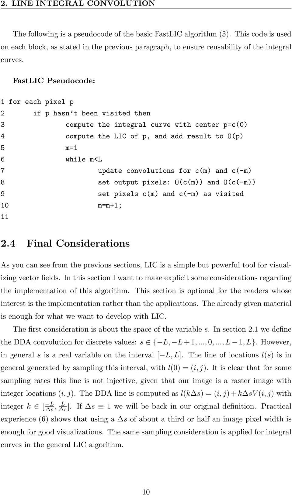 FastLIC Pseudocode: 1 for each pixel p 2 if p hasn t been visited then 3 compute the integral curve with center p=c(0) 4 compute the LIC of p, and add result to O(p) 5 m=1 6 while m<l 7 update