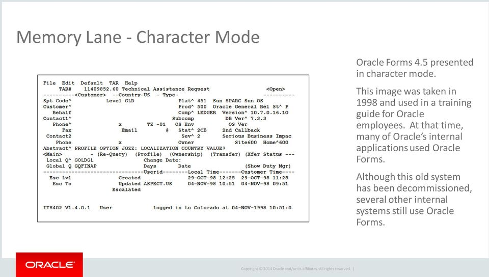 At that time, many of Oracle s internal applications used Oracle Forms.