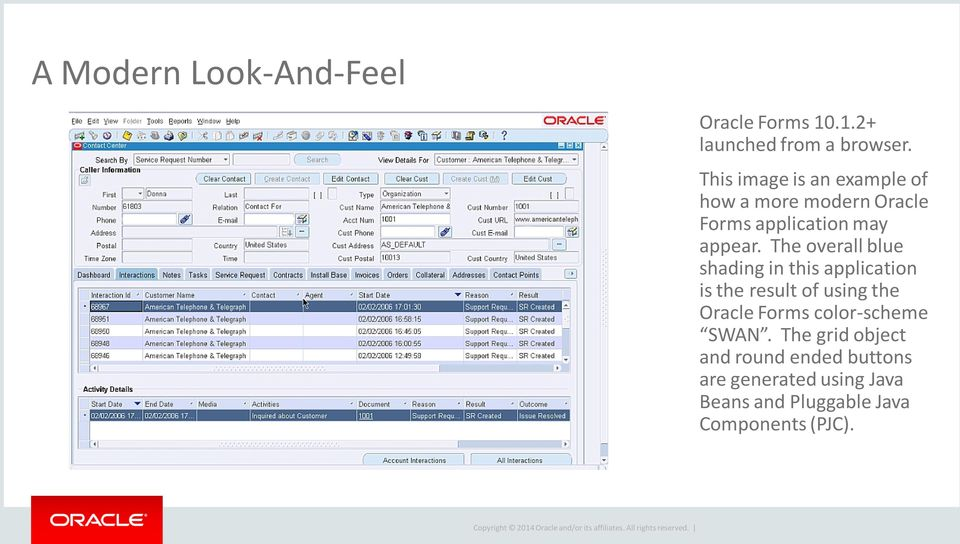 The overall blue shading in this application is the result of using the Oracle Forms