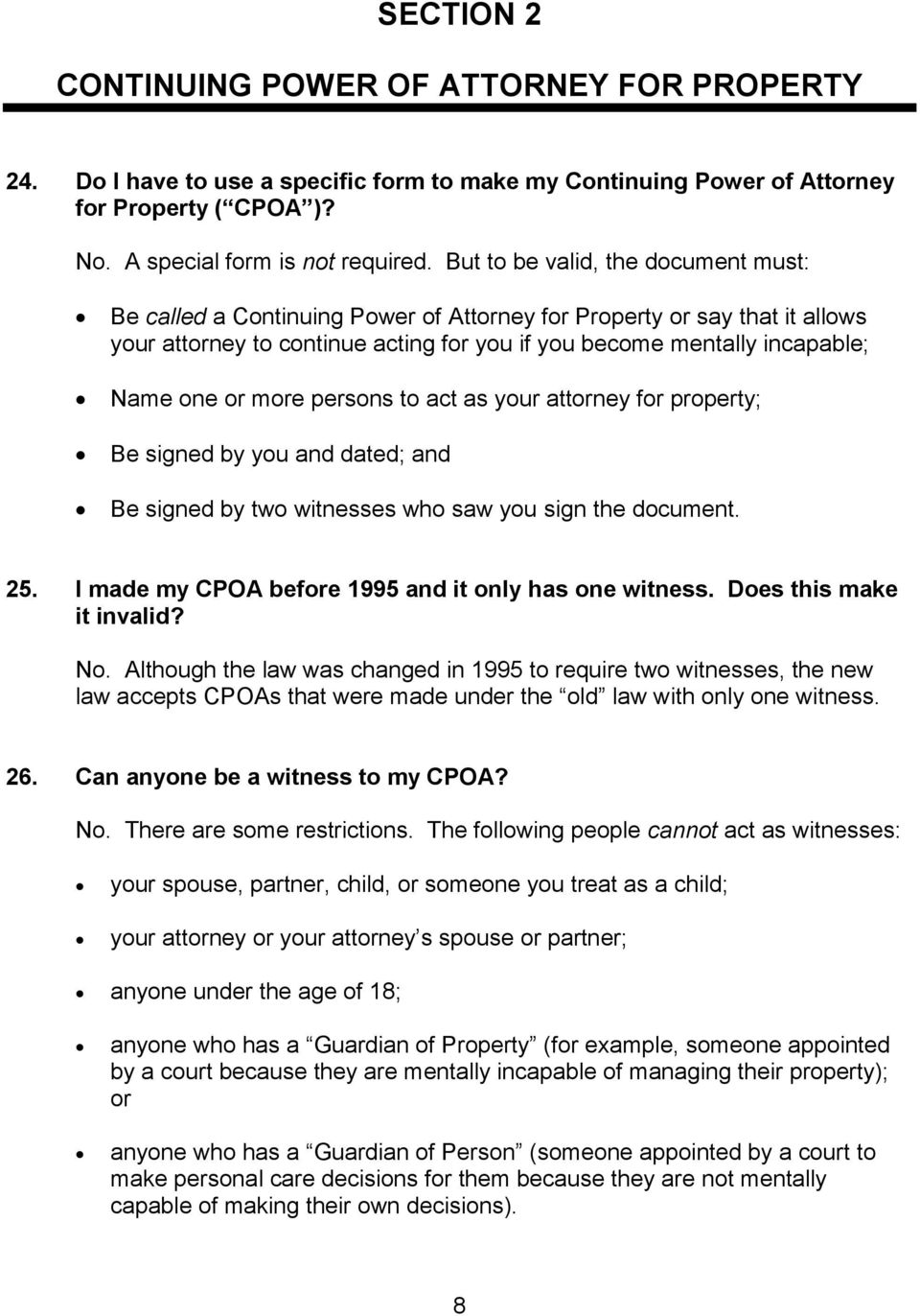 more persons to act as your attorney for property; Be signed by you and dated; and Be signed by two witnesses who saw you sign the document. 25. I made my CPOA before 1995 and it only has one witness.