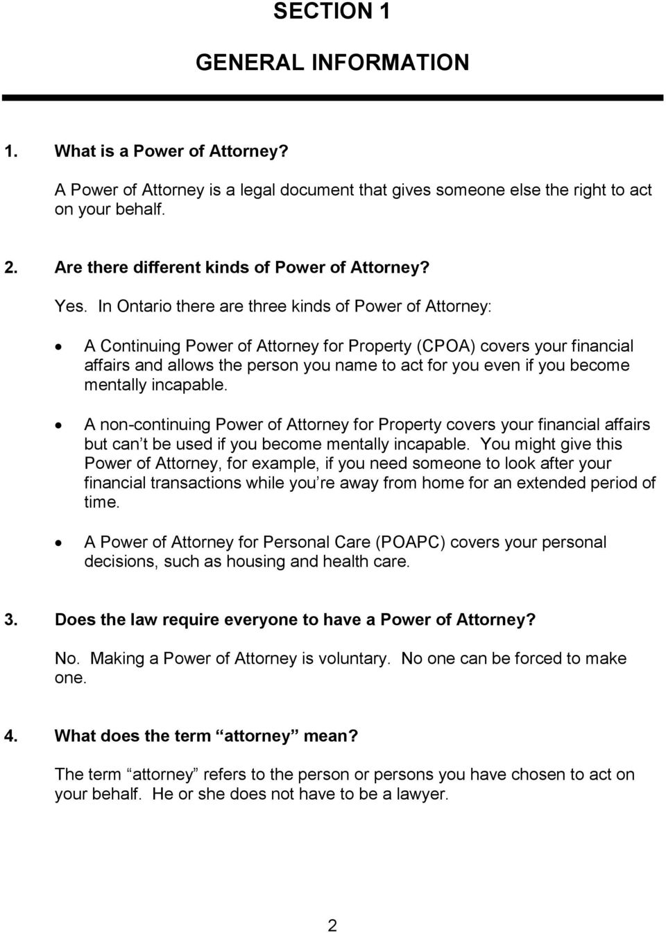 In Ontario there are three kinds of Power of Attorney: A Continuing Power of Attorney for Property (CPOA) covers your financial affairs and allows the person you name to act for you even if you