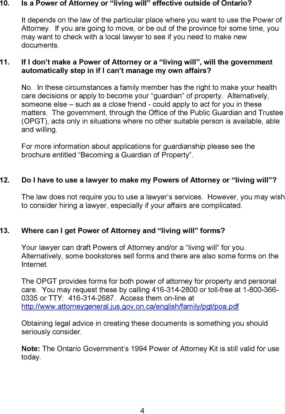 If I don t make a Power of Attorney or a living will, will the government automatically step in if I can t manage my own affairs? No.
