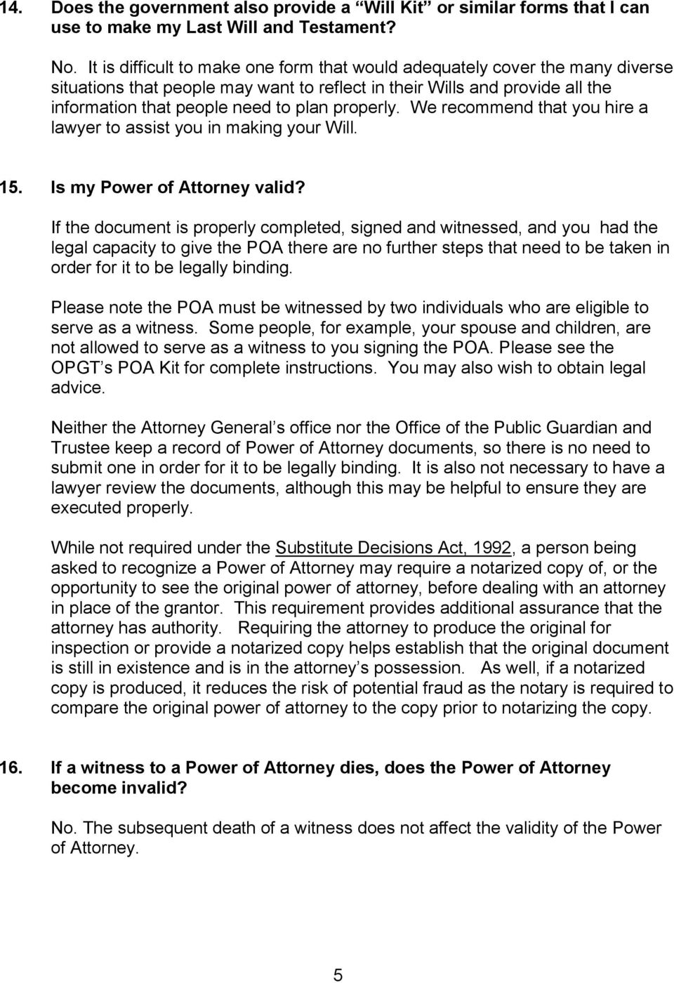 properly. We recommend that you hire a lawyer to assist you in making your Will. 15. Is my Power of Attorney valid?