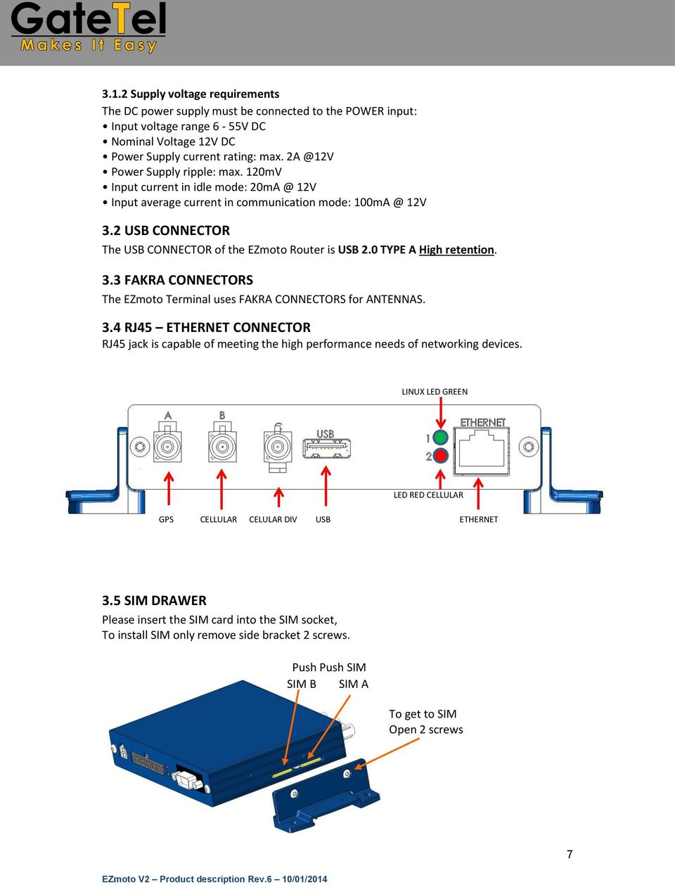 2 USB CONNECTOR The USB CONNECTOR of the EZmoto Router is USB 2.0 TYPE A High retention. 3.3 FAKRA CONNECTORS The EZmoto Terminal uses FAKRA CONNECTORS for ANTENNAS. 3.4 RJ45 ETHERNET CONNECTOR RJ45 jack is capable of meeting the high performance needs of networking devices.