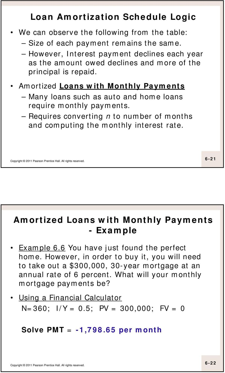 Amortized Loans with Monthly Payments Many loans such as auto and home loans require monthly payments. Requires converting n to number of months and computing the monthly interest rate.