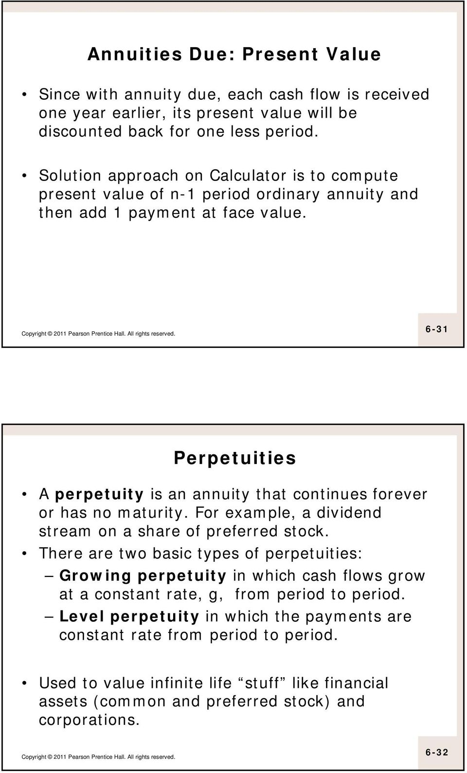6-31 Perpetuities A perpetuity is an annuity that continues forever or has no maturity. For example, a dividend stream on a share of preferred stock.