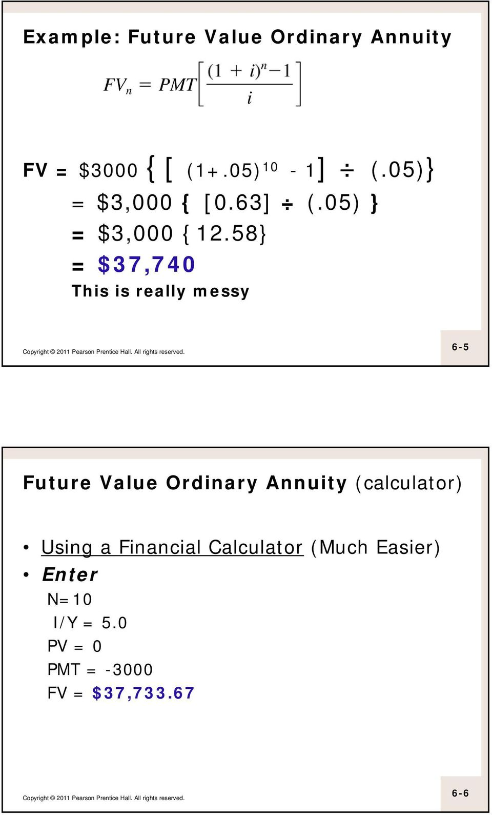 58} = $37,740 This is really messy 6-5 Future Value Ordinary Annuity