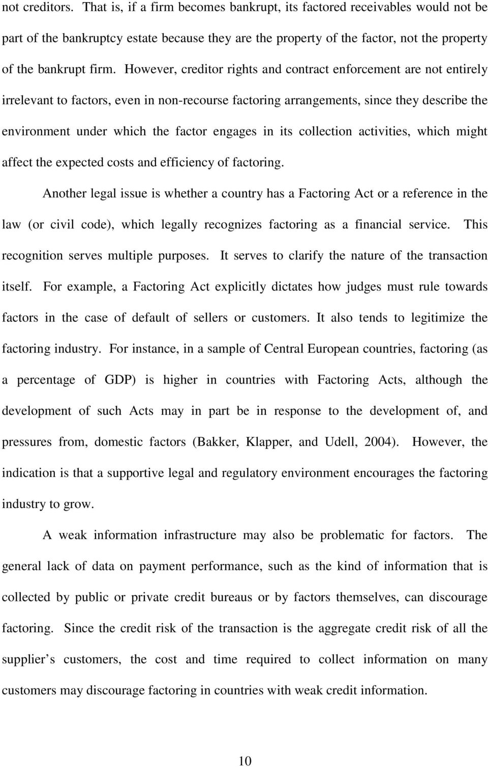 However, creditor rights and contract enforcement are not entirely irrelevant to factors, even in non-recourse factoring arrangements, since they describe the environment under which the factor