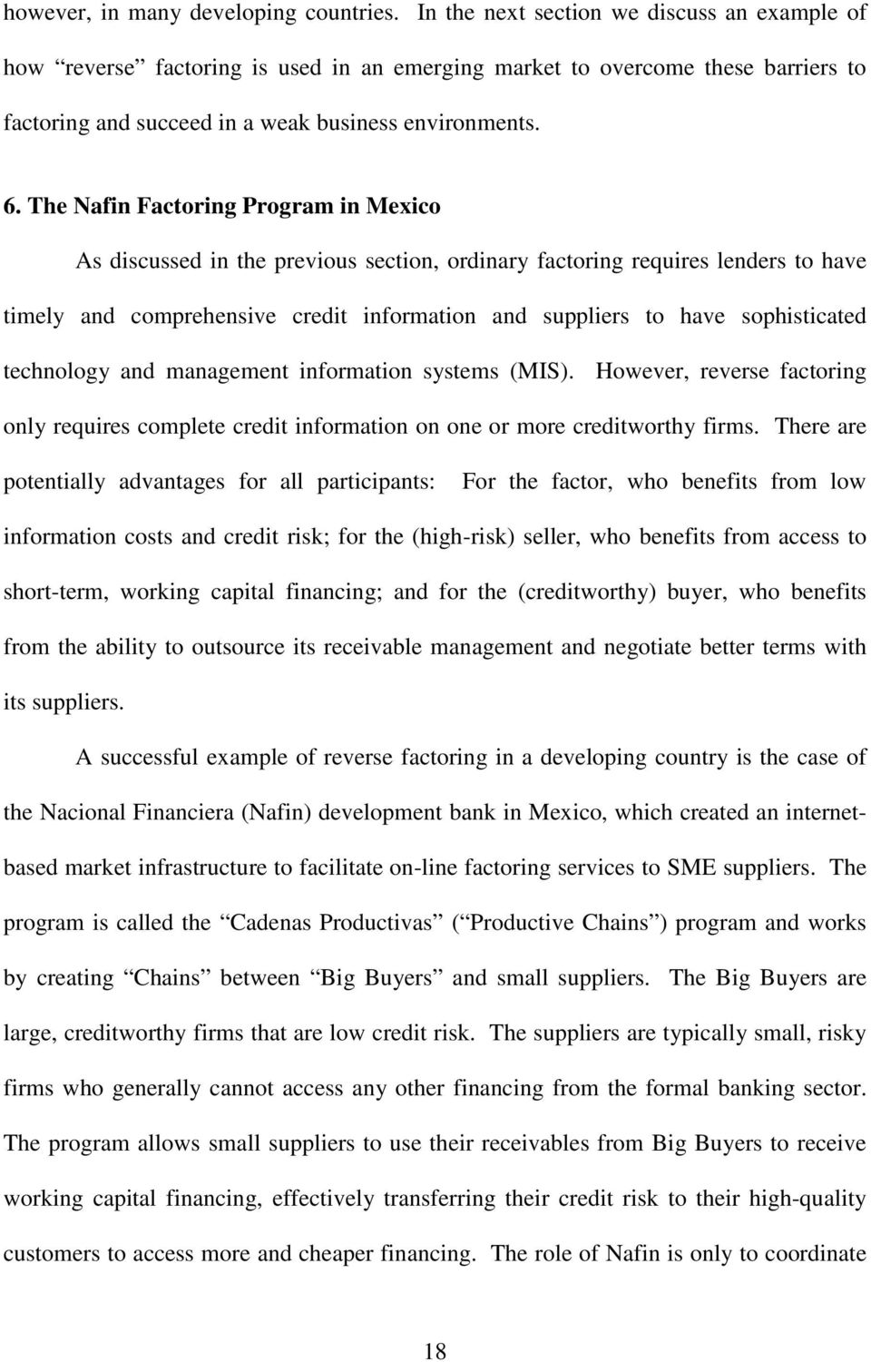 The Nafin Factoring Program in Mexico As discussed in the previous section, ordinary factoring requires lenders to have timely and comprehensive credit information and suppliers to have sophisticated