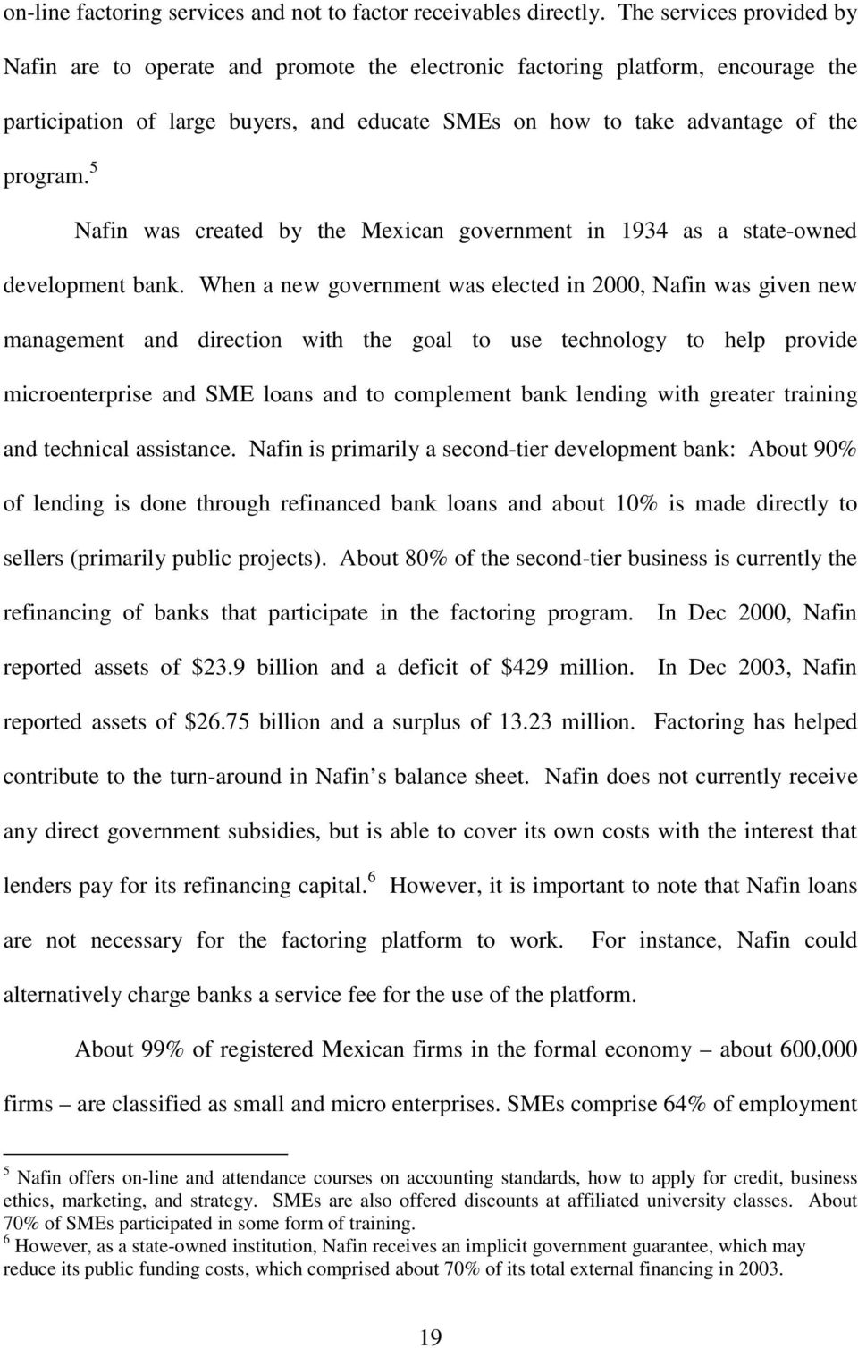 5 Nafin was created by the Mexican government in 1934 as a state-owned development bank.