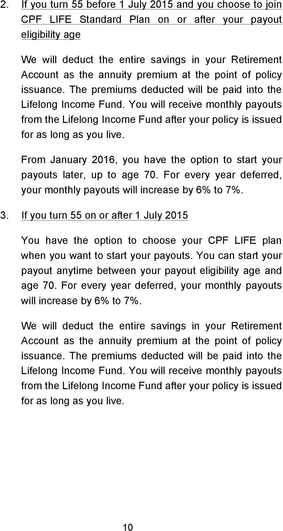 You will receive monthly payouts from the Lifelong Income Fund after your policy is issued for as long as you live. From January 2016, you have the option to start your payouts later, up to age 70.