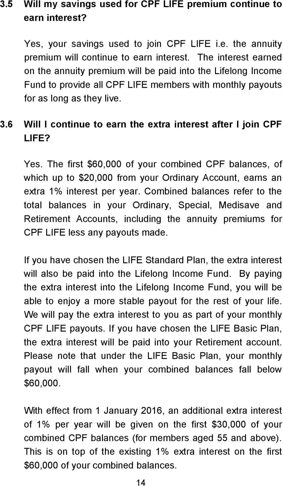 6 Will I continue to earn the extra interest after I join CPF LIFE? Yes.